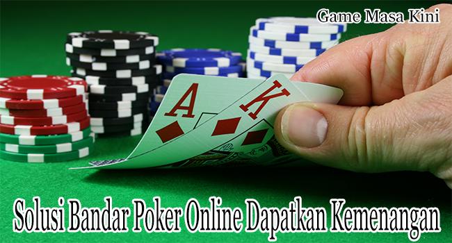 Solusi Bandar Poker Online Dapatkan Kemenangan Maksimal