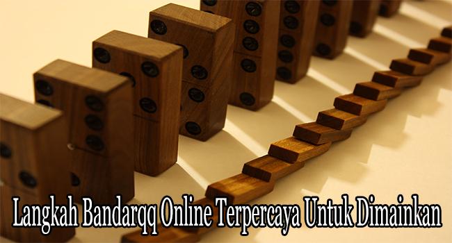 Langkah Bandarqq Online Terpercaya Untuk Dimainkan